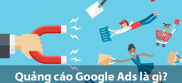 Quảng cáo Google Ads là gì? Cách tiếp cận khách hàng tốt nhất hiện nay